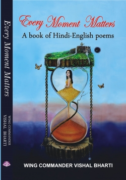 EVERY MOMENT MATTERS : A BOOK OF HINDI ENGLISH POEMS