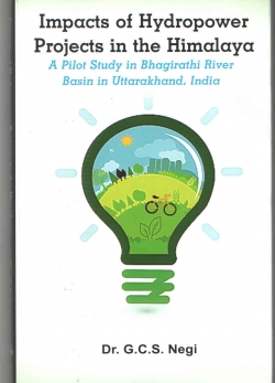 Impacts of Hydropower Projects in the Himalaya: A Pilot Study In Bhagirathi River Basin in Uttarakhand India