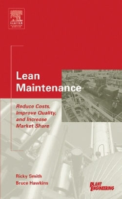 Lean Maintenance: Reduce Costs, Improve Quality and Increase Market Share