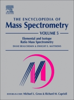 The Encyclopedia of Mass Spectrometry  Volume 5: Elemental and Isotope Ratio Mass Spectrometry