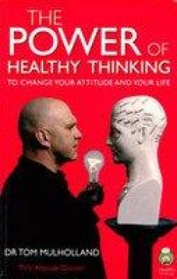 The Power of Healthy Thinking: To Change Your Attitude and Your Life